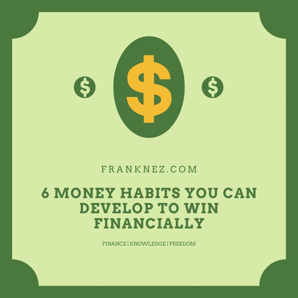6 Money Habits You Can Develop to Win Financially