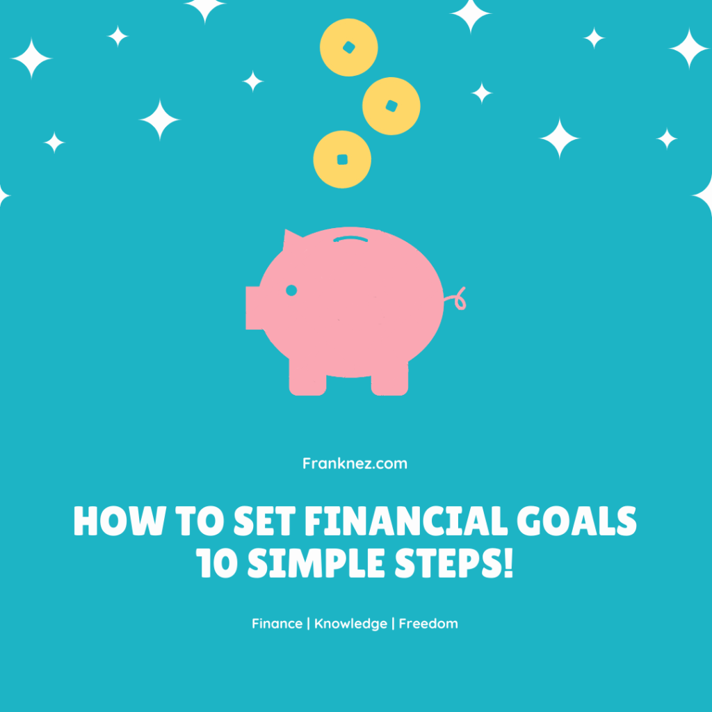 How To Set Financial Goals: 10 Simple Steps!