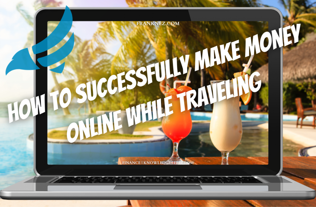 How To Successfully Make Money Online While Traveling