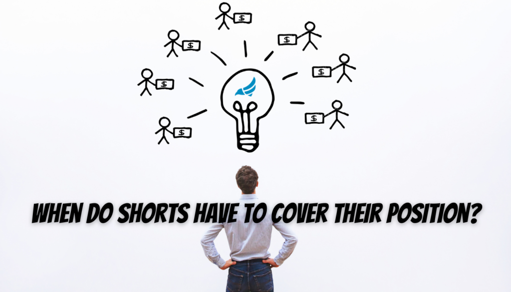 When do shorts have to cover their position?